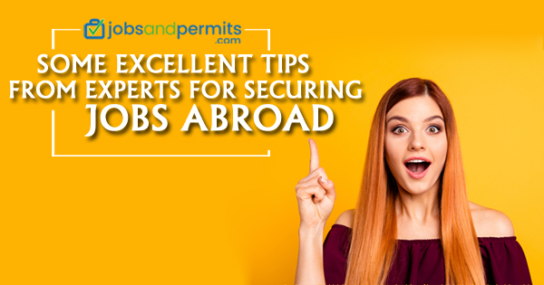 Some Excellent Tips from Experts for securing Jobs Abroad - JobsandPermits